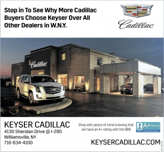 Stop in To see Why More Cadillac Buyers Choose Keyser Over All Other Dealers in W.N.Y